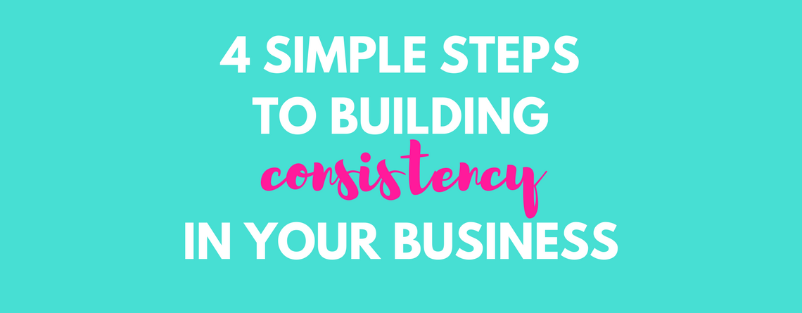 4 simple steps to building consistency in your business
