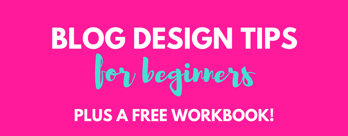 Blog Design Tips for Beginners - Plus a Free Workbook